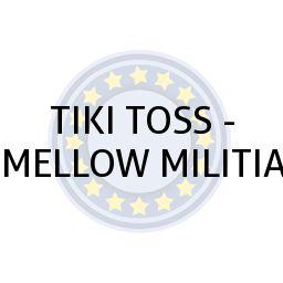 TIKI TOSS - MELLOW MILITIA
